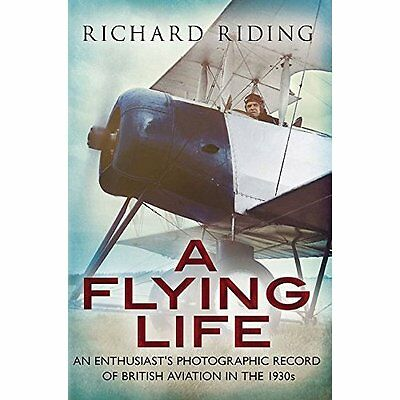 A Flying Life: An Enthusiast's Photographic Record of B - Paperback NEW Richard