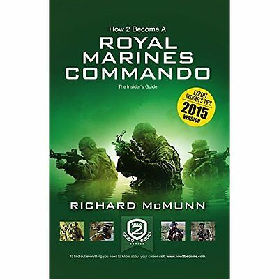 How To Become a Royal Marines Commando: The Insider's G - McMunn, Richard NEW Pa