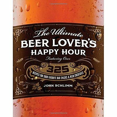 The Ultimate Beer Lover's Happy Hour: Over 325 Recipes  - Paperback NEW John Sch