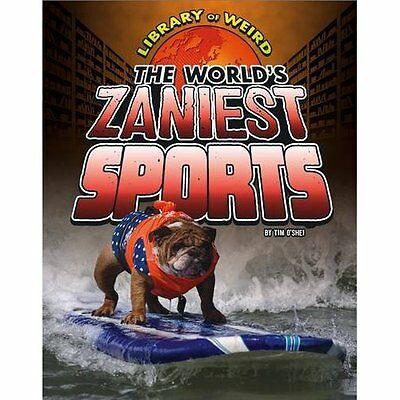 The World's Zaniest Sports (Library of Weird) - Library Binding NEW Tim O'Shei(A