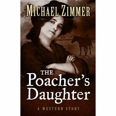 The Poachers Daughter (Five Star Western Series) - Hardcover NEW Michael Zimmer(