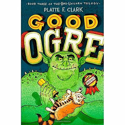 Good Ogre (Bad Unicorn Trilogy) - Hardcover NEW Platte F Clark  2015-06-01