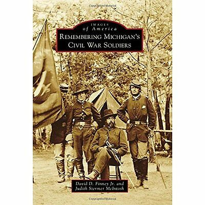 Remembering Michigan's Civil War Soldiers (Images of Am - Paperback NEW David D.