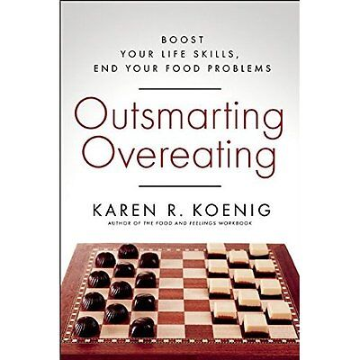 Outsmarting Overeating: Boost Your Life Skills, End You - Paperback NEW Karen R.