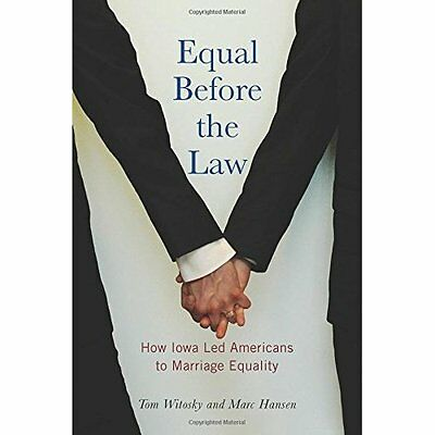 Equal Before the Law: How Iowa Led Americans to Marriag - Paperback NEW Tom Wito