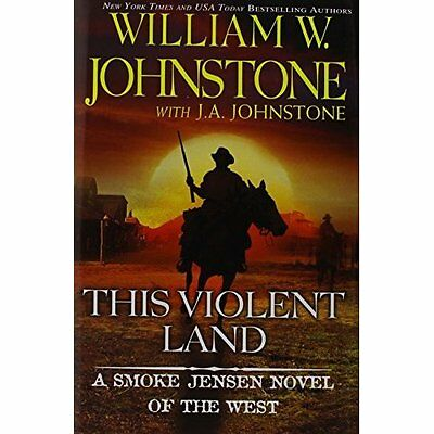 This Violent Land (Smoke Jensen Novel of the West) - Hardcover NEW William W. Jo