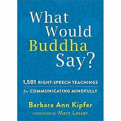 What Would Buddha Say?: Three Thousand Right-Speech Tea - Paperback NEW Barbara
