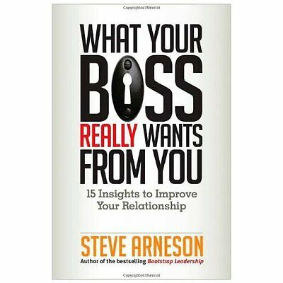 What Your Boss Really Wants from You: 15 Insights to Im - Paperback NEW Steve Ar