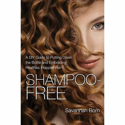 Shampoo-Free: A DIY Guide to Putting Down the Bottle an - Paperback NEW Savannah