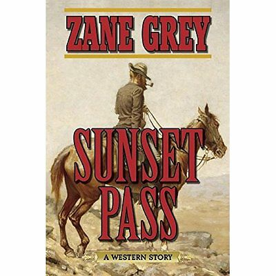 Sunset Pass: A Western Story - Paperback NEW Zane Grey(Autho 2015-11-17