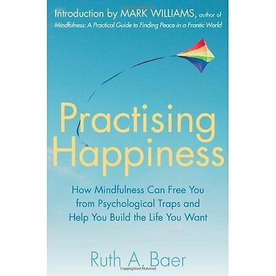 Practising Happiness: How Mindfulness Can Free You From - Paperback NEW Ruth A.