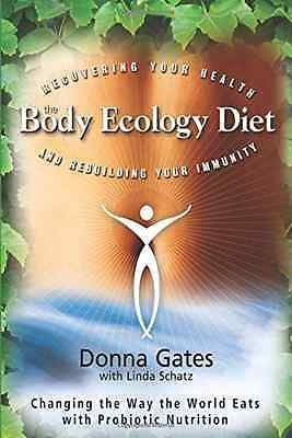 The Body Ecology Diet: Recovering Your Health and Rebui - Paperback NEW Gates, D