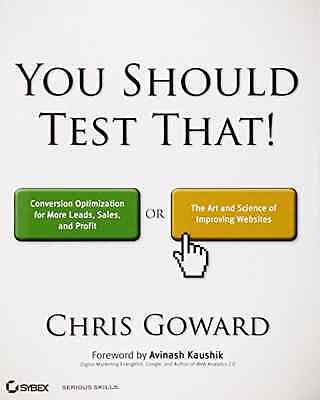 You Should Test That: Conversion Optimization for More  - Paperback NEW Goward,
