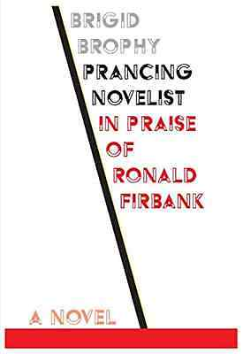 Prancing Novelist: In Praise of Ronald Firbank (Scholar - Paperback NEW Brigid B
