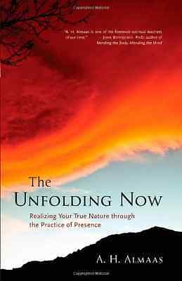 The Unfolding Now: Realizing Your True Nature Through t - Paperback NEW A.H. Alm