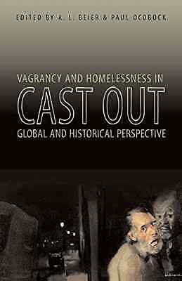 Cast Out: Vagrancy and Homelessness in Global and Histo - Paperback NEW Beier, A