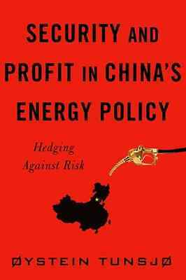 Security and Profit in China's Energy Policy: Hedging A - Hardcover NEW Oystein