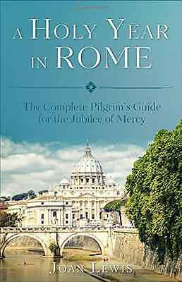 A Holy Year in Rome - Paperback NEW Joan Lewis (Aut 2016-01-15