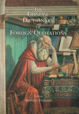 The Concise Dictionary Of Foreign Quotations(Hardback Book)Anthony L-