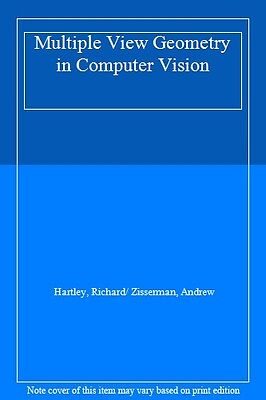 Multiple View Geometry in Computer Vision By Hartley, Richard/ Zisserman, Andrew