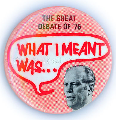 "*  Tough  ~  "" WHAT I MEANT WAS ""  ~  1976 Debate Button"