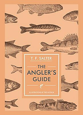 The Angler's Guide (Unicorn Press Ltd - In Arcadia) By T. F. Salter