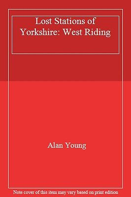 Lost Stations of Yorkshire: West Riding By  Alan Young