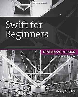 Swift for Beginners: Develop and Design - Paperback NEW Boisy G. Pitre( 2015-12-