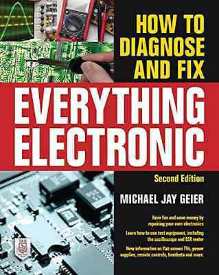 How to Diagnose and Fix Everything Electronic, Second E - Geier (Author) NEW Pap