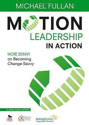 Motion Leadership in Action: More Skinny on Becoming Ch - Paperback NEW Fullan,