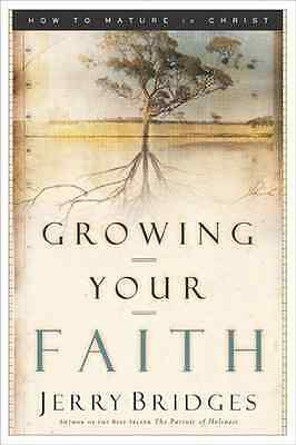 Growing Your Faith: How to Mature in Christ - Paperback NEW Bridges, Jerry 2004-
