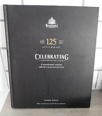 Bundaberg - The Re-Reinvention of Rum - 125th Anniversary 1888-2013 by E Evans