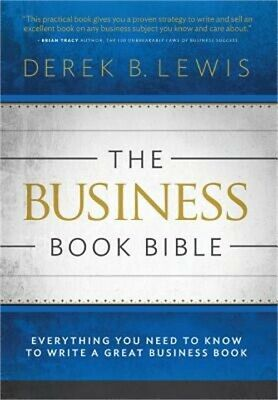 The Business Book Bible: Everything You Need to Know to Write a Great Business B