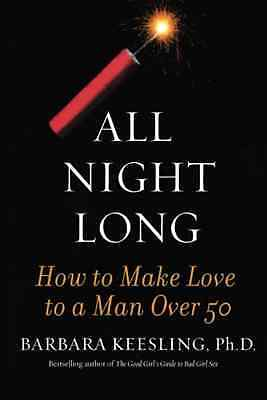 All Night Long: How to Make Love to a Man Over 50 - Paperback NEW Keesling, Barb