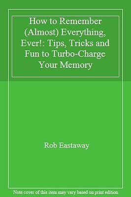How to Remember (Almost) Everything, Ever!: Tips, Tricks and Fun to Turbo-Charg