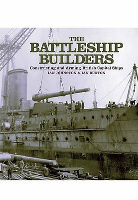 The Battleship Builders: Constructing and Arming British Capital Ships