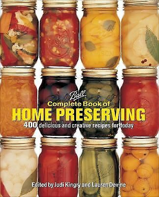 Ball Complete Book of Home Preserving : 400 Delicious and Creative Recipes...