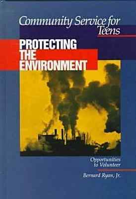 Community Service for Teens/Protecting the Environment - Hardcover NEW Bernard R