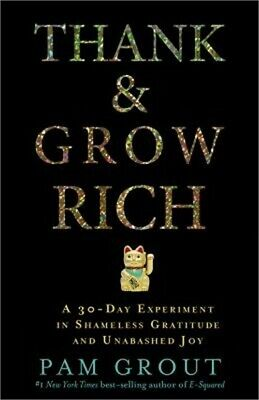 Thank and Grow Rich : A 30-Day Experiment in Shameless Gratitude and...