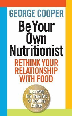 Be Your Own Nutritionist Cooper  George 9781780721569