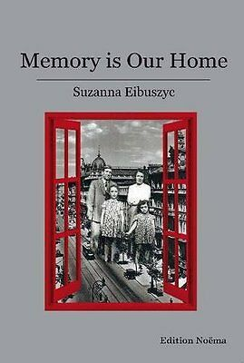 Memory Is Our Home Eibuszyc  Suzanna 9783838207322