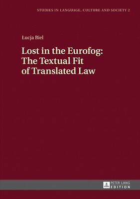 Lost In The Eurofog: The Textual Fit Of Translated Law Biel  Lucja 9783631646267