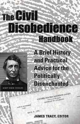 The Civil Disobedience Handbook: A Brief History and Pr - James Tracy NEW Paperb