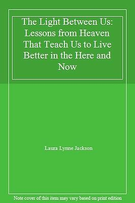 The Light Between Us: Lessons from Heaven That Teach Us to Live . 9781784751067