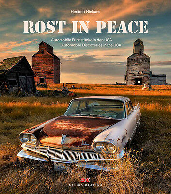 Rost in Peace Automobile Fundstücke in den USA lost places Oldtimer Buch Book