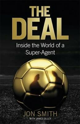 The Deal Inside the World of a Super Agent by Jon Smith 9781472123022