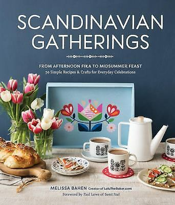 Scandinavian Gatherings : From Afternoon Fika to Midsummer Feast: 70 Simple...