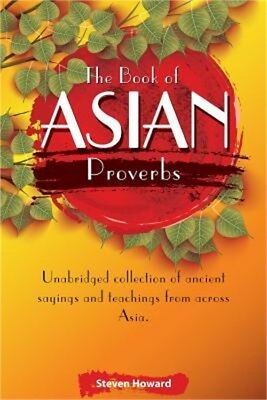 The Book of Asian Proverbs: Unabridged Collection of Ancient Sayings and Teachin