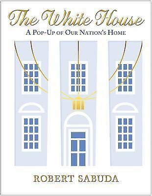 The White House : A Pop-Up of Our Nation's Home by Robert Sabuda (2015,...