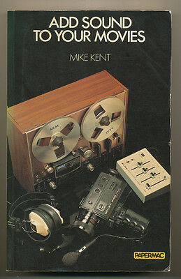"""Mike Kent libro """"Add sound to your movies"""" ed. Papermac 1979 D874"""